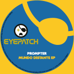 PROMPTER – MUNDO DISTANTE EP (EYEPATCH RECORDINGS)