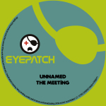 UNNAMED – THE MEETING (EYEPATCH RECORDINGS) – BEATPORT EXCLUSIVE