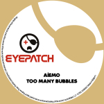 AIEMO – TOO MANY BUBBLES (EYEPATCH RECORDINGS)