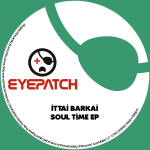 ITTAI BARKAI – SOULTIME EP (EYEPATCH RECORDINGS)
