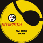 VAN CZAR – BOUGE (EYEPATCH RECORDINGS)