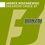 ANDREE WISCHNEWSKI – DREAMERS CHOICE EP (BONZAI BASIKS)