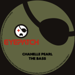 CHANELLE PEARL – THE BASS (EYEPATCH RECORDINGS)