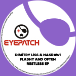 DIMITRY LISS & NASRAWI – FLASHY AND OFTEN RESTLESS EP (EYEPATCH RECORDINGS)