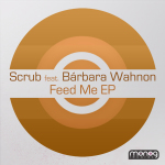 SCRUB FEAT. BARBARA WAHNON – FEED ME (MONOG RECORDS)