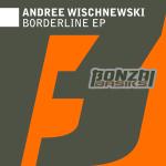 ANDREE WISCHNEWSKI – BORDERLINE EP (BONZAI BASIKS)
