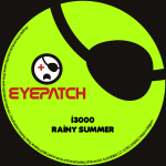 I3000 – RAINY SUMMER (EYEPATCH RECORDINGS)