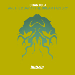 CHANTOLA – ANOTHER DAY AT THE DREAM FACTORY (BONZAI PROGRESSIVE)