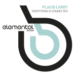 PLACID LARRY – EVERYTHING IS CONNECTED (BONZAI ELEMENTAL)