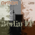 DYRON – BERLIN EP (GREEN MARTIAN)
