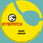 I3000 – CATS EP (EYEPATCH RECORDINGS)