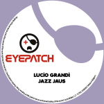LUCIO GRANDI – JAZZ JAUS (EYEPATCH RECORDINGS)