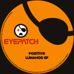 POZITIVE – LUNAHOD (EYEPATCH RECORDINGS)