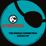 THE FRENCH CONNECTION – ANGELS EP (EYEPATCH RECORDINGS)