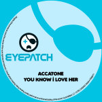 ACCATONE – YOU KNOW I LOVE HER (EYEPATCH RECORDINGS)