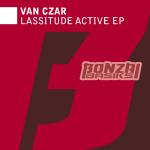VAN CZAR – LASSITUDE ACTIVE EP (BONZAI BASIKS)