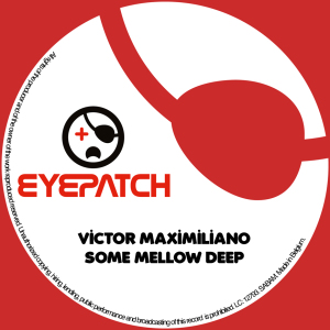 VictorMaximilianoSomeMellowDeepEyepatchRecordings870x870