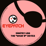 "DIMITRY LISS – THE ""WHAT IF"" DEVICE (EYEPATCH RECORDINGS)"