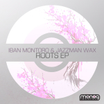 IBAN MONTORO & JAZZMAN WAX – ROOTS EP (MONOG RECORDS)