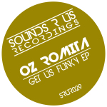 OZ ROMITA – GET US FUNKY EP (SOUNDS R US RECORDINGS)