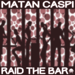 MATAN CASPI – RAID THE BAR (BONZAI PROGRESSIVE)