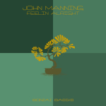 JOHN MANNING – FEELIN ALRIGHT (BONZAI BASIKS)