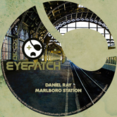 DANIEL RAY – MARLBORO STATION (EYEPATCH RECORDINGS)