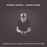ROGERIO MARTINS – GONNA BE MINE (PISTON RECORDINGS)