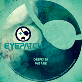 DEEPLY HI – WE ARE (EYEPATCH RECORDINGS)