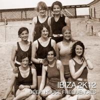 Ibiza 2k12 - Deep House Frequencies