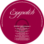 EYEPATCHED – VOLUME 4 (EYEPATCH RECORDINGS) – VINYL RELEASE