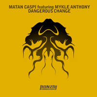 MATAN CASPI FEATURING MYKLE ANTHONY – DANGEROUS CHANGE (BONZAI PROGRESSIVE)