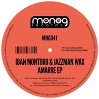 IBAN MONTORO & JAZZMAN WAX – AMARRE EP (MONOG RECORDS)