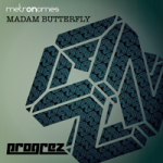 METRONOMES – MADAM BUTTERFLY (PROGREZ)