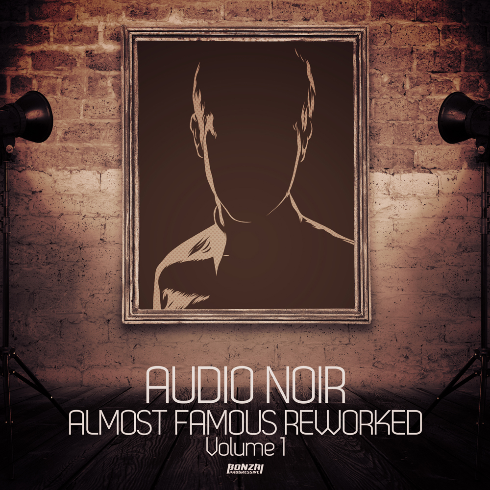 AUDIO NOIR – ALMOST FAMOUS REWORKED – VOLUME 1 (BONZAI PROGRESSIVE)