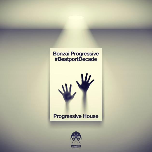 BONZAI PROGRESSIVE #BEATPORTDECADE PROGRESSIVE HOUSE (BONZAI PROGRESSIVE)