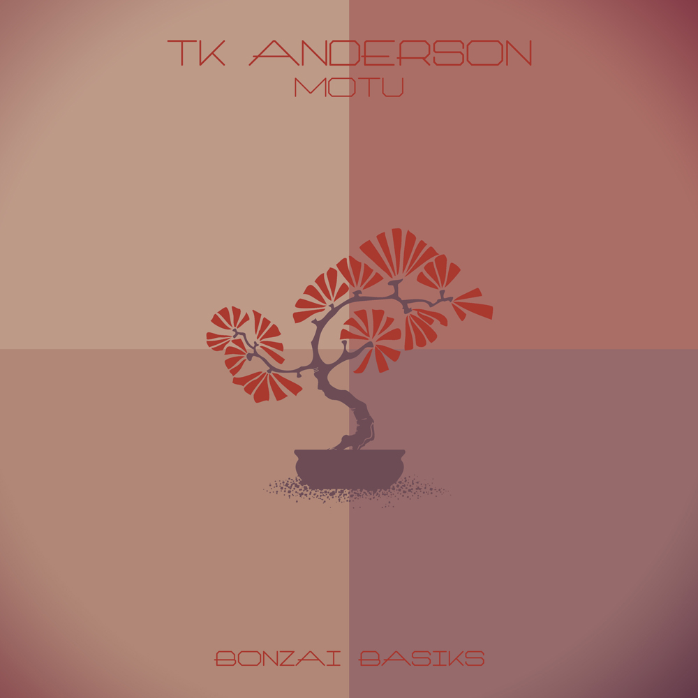 TK ANDERSON – MOTU (BONZAI BASIKS)