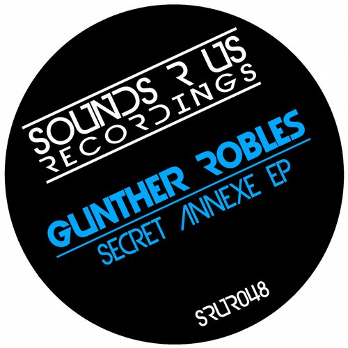 GUNTHER ROBLES – SECRET ANNEXE EP (SOUNDS R US RECORDINGS)