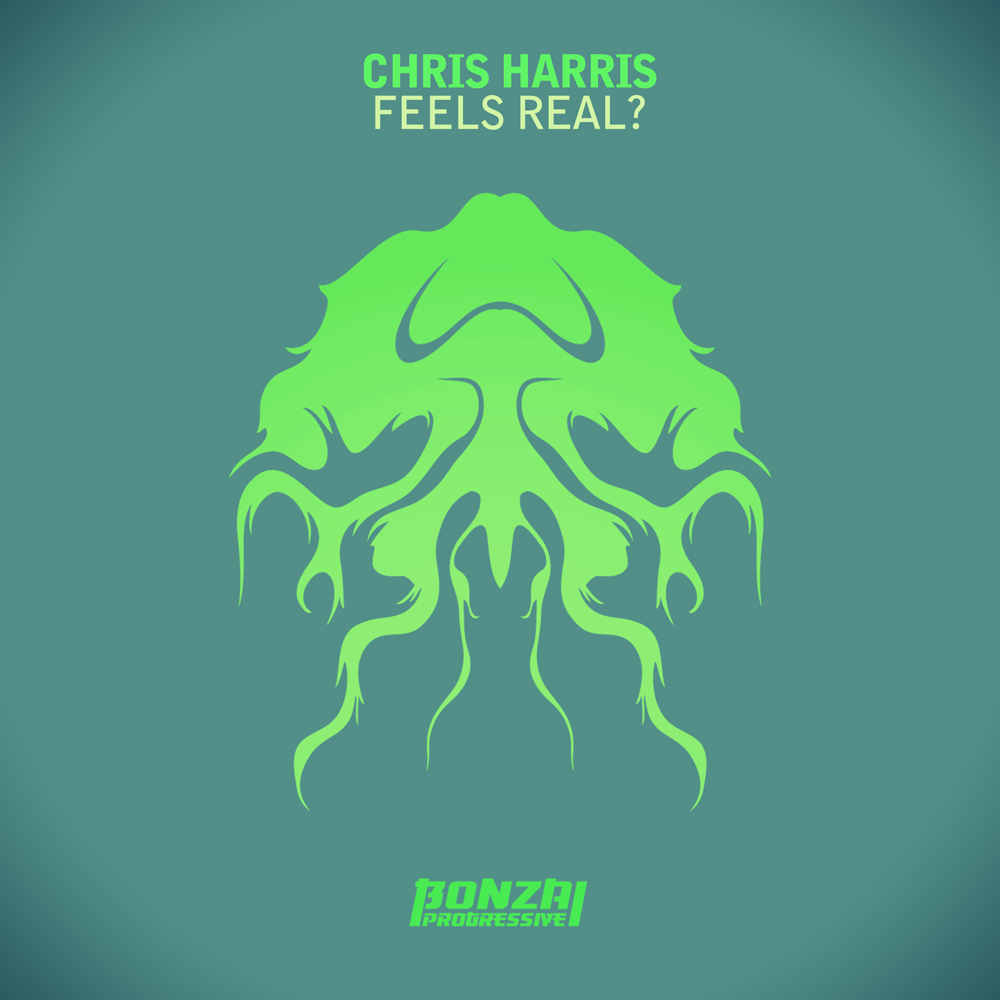 CHRIS HARRIS – FEELS REAL? (BONZAI PROGRESSIVE)