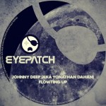 JOHNNY DEEP (AKA YONATHAN DAHAN) – FLOWTING UP (EYEPATCH RECORDINGS)