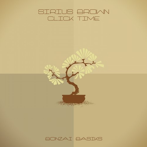 SIRIUS BROWN – CLICK TIME (BONZAI BASIKS)