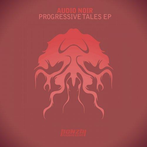 AUDIO NOIR – PROGRESSIVE TALES EP (BONZAI PROGRESSIVE)