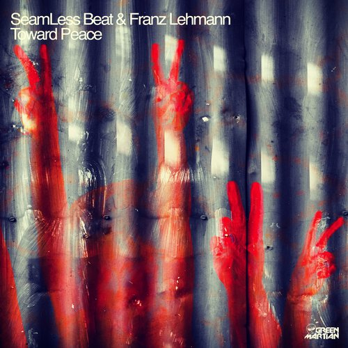 SEAMLESS BEAT & FRANZ LEHMANN – TOWARD PEACE (GREEN MARTIAN)