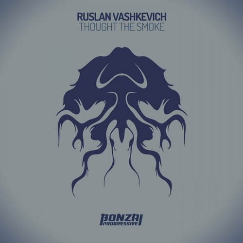 RUSLAN VASHKEVICH – THOUGHT THE SMOKE (BONZAI PROGRESSIVE)