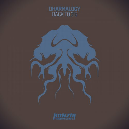 DHARMALOGY – BACK TO 315 (BONZAI PROGRESSIVE)