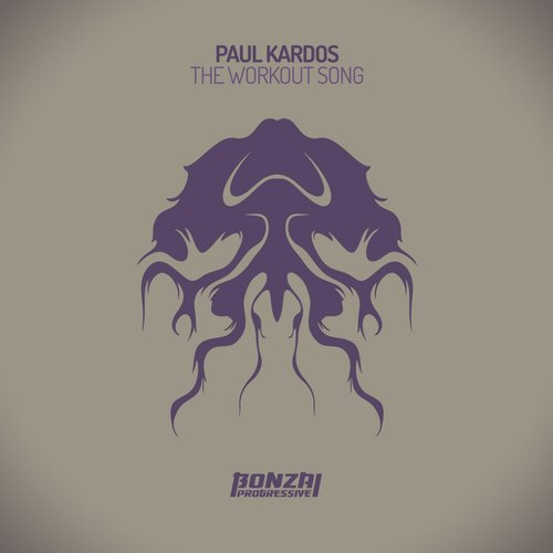 PAUL KARDOS – THE WORKOUT SONG (BONZAI PROGRESSIVE)