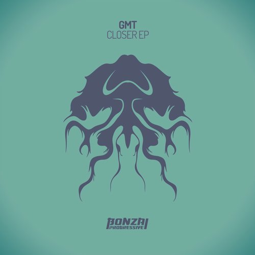 GMT – CLOSER EP (BONZAI PROGRESSIVE)