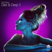 Club Traxx - Dark & Deep 3