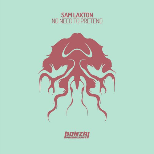 SAM LAXTON – NO NEED TO PRETEND (BONZAI PROGRESSIVE)