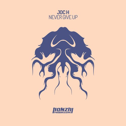 JOC H – NEVER GIVE UP (BONZAI PROGRESSIVE)